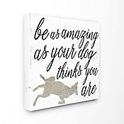 Cuadro en Lienzo Be Amazing As Your Dog Thinks 61x61